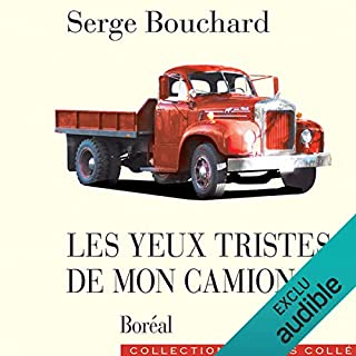 Les yeux tristes de mon camion                    Written by:                                                                                                                                 Serge Bouchard                               Narrated by:                                                                                                                                 Raymond Cloutier                      Length: 6 hrs and 18 mins     8 ratings     Overall 4.6
