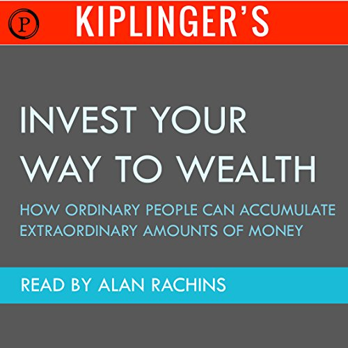 Kiplinger's Invest Your Way to Wealth audiobook cover art