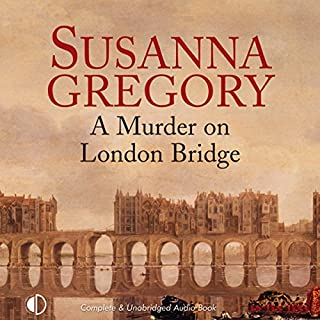 A Murder on London Bridge                   By:                                                                                                                                 Susanna Gregory                               Narrated by:                                                                                                                                 Gordon Griffin                      Length: 14 hrs and 58 mins     46 ratings     Overall 4.1