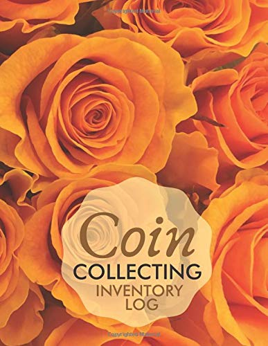 Coin Collecting Inventory Log: Currency And Coin Collection Inventory Log Book, Collectible Coins From Around The World, Money Catalog notebook ... Girls, Historians, 110 (Coin Catalog Log)
