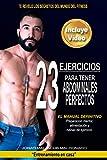 """23 Ejercicios para tener Abdominales Perfectos: """"El manual definitivo"""" Preparación mental, alimentación y rutinas de ejercicios. (Entrenamiento en casa nº 1)"""