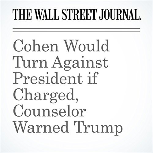 Cohen Would Turn Against President if Charged, Counselor Warned Trump copertina