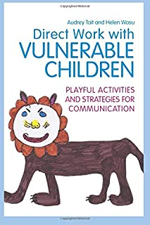 Direct Work with Vulnerable Children: Playful Activities and Strategies for Communication (Practical Guides for Direct Work)