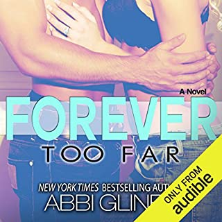 Forever Too Far                   By:                                                                                                                                 Abbi Glines                               Narrated by:                                                                                                                                 Jennifer Bronstein,                                                                                        Rip Griffin                      Length: 6 hrs and 34 mins     744 ratings     Overall 4.6