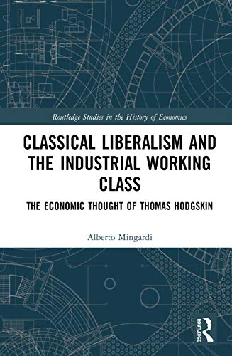 Compare Textbook Prices for Classical Liberalism and the Industrial Working Class: The Economic Thought of Thomas Hodgskin Routledge Studies in the History of Economics 1 Edition ISBN 9780367193621 by Mingardi, Alberto