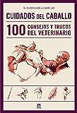 Cuidados Del Caballo. 100 Consejos Y Trucos Del Veterinario (Deportes)