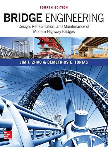 Bridge Engineering: Design, Rehabilitation, and Maintenance of Modern Highway Bridges, Fourth Editio