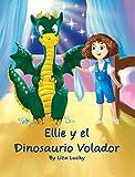 Ellie y el Dinosaurio Volador: Cuento Para Niños 4-8 Años, Aventuras, Libros Ilustrados Para Dormir, Libro Preescolar, Сuentos Infantiles, Buenos Noches Para Bebes en Español, Spanish Edition
