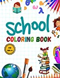 School Coloring Book: Pencil-Case ; Erasers ; Crayons ; Papers ; Rulers ; Books ; school ; students .... and More / for Kids 4+