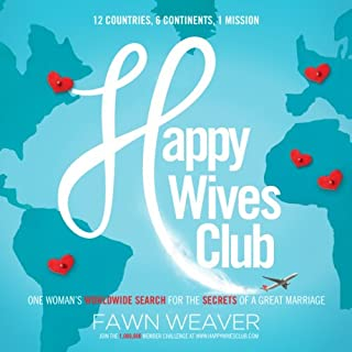 Happy Wives Club     One Woman's Worldwide Search for the Secrets of a Great Marriage               By:                                                                                                                                 Fawn Weaver                               Narrated by:                                                                                                                                 Fawn Weaver                      Length: 6 hrs and 27 mins     124 ratings     Overall 4.1