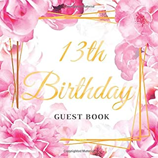 13th Birthday Guest Book: Best Wishes from Family and Friends to Write in, 120 Pages, Cream Paper, Glossy Gold Pink Rose Floral Cover