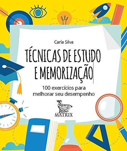 Técnicas de estudo e memorização: 100 exercícios para melhorar seu desempenho