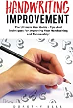 Handwriting Improvement: The Ultimate User Guide - Tips And Techniques For Improving Your Handwriting and Penmanship! (Improve Handwriting, Penmanship, Handwriting Analysis)