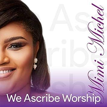 We Ascribe Worship