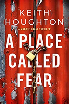 A Place Called Fear (Maggie Novak Thriller Book 2) by [Keith Houghton]