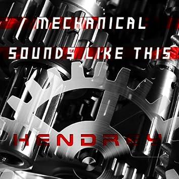 Mechanical Sounds Like This