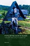 Popular Religion in Russia: 'Double Belief' and the Making of an Academic Myth (Routledge Studies in the History of Russia and Eastern Europe) (English Edition)
