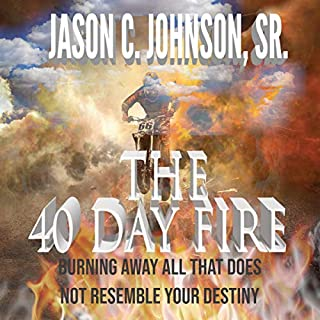 The 40 Day Fire: Burning Away All That Does Not Resemble Your Destiny cover art