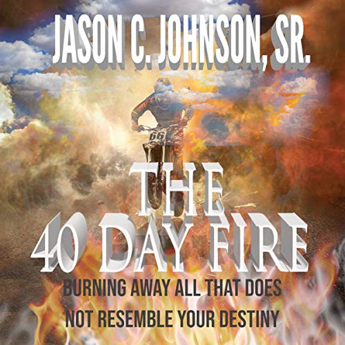 The 40 Day Fire: Burning Away All That Does Not Resemble Your Destiny audiobook cover art