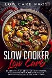 Slow Cooker Low Carb: Die 60 besten Slow Cooker Low Carb Rezepte. Hauptspeisen, Salate, Beilagen,...