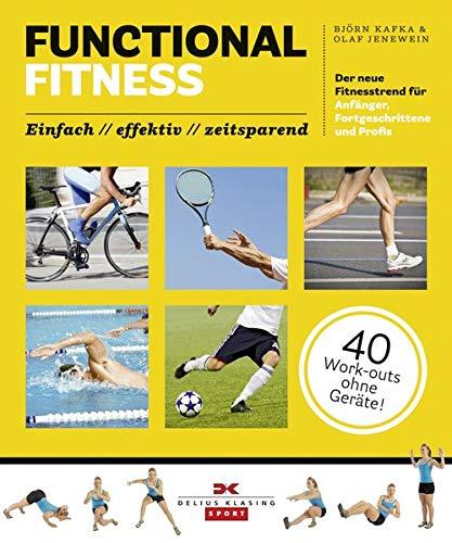Functional Fitness: Der neue Fitnesstrend für Anfänger, Fortgeschrittene und Profis: einfach / effektiv / zeitsparend