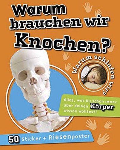 Warum brauchen wir Knochen?: Warum schlafen wir? Alles was Du schon immer über Dinosaurier wissen w