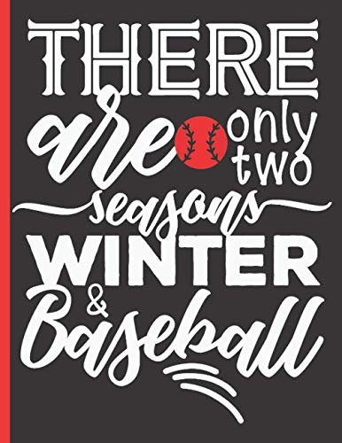 There Are Only Two Seasons, Winter & Baseball - Baseball Coaching Playbook: 100 Blank Baseball Court Diagrams Notebook For Trainings, Drills and ... - Gifts for Baseball Players, Baseball Coach