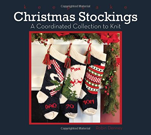 Keepsake Christmas Stockings: A Coordinated Collection to Knit