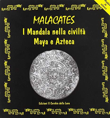 Malcacates. I mandala nella civiltà maya e azteca