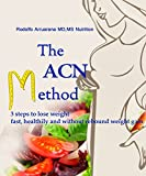 THE ACN METHOD 3 STEPS TO LOSE WEIGHT FAST, HEALTHILY AND WITHOUT REBOUND WEIGHT GAIN (English...