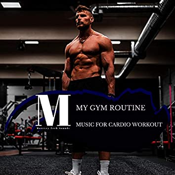 My Gym Routine - Music For Cardio Workout