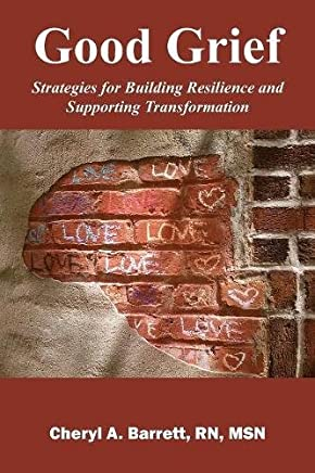 Good Grief: Strategies for Building Resilience and Supporting Transformation