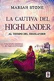 La cautiva del highlander: Una novela romántica de viajes en el tiempo en las Tierras Altas de Escocia (Al tiempo del highlander nº 1)
