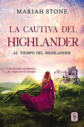 La cautiva del highlander (Al tiempo del highlander nº 1) de Mariah Stone