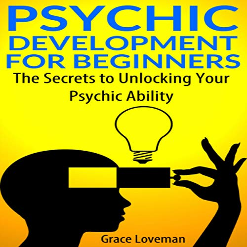 Psychic Development for Beginners     The Secrets to Unlocking Your Psychic Ability              Written by:                                                                                                                                 Grace Loveman                               Narrated by:                                                                                                                                 Satauna Howery                      Length: 4 hrs and 38 mins     Not rated yet     Overall 0.0