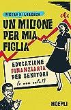 Un milione per mia figlia. Educazione finanziaria per genitori (e non solo!)...