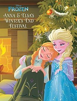 Frozen: Anna & Elsa's Winter's End Festival (Disney Storybook (eBook)) by [Disney Book Group]