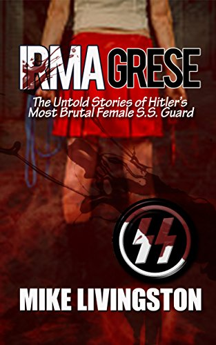 Irma Grese: The Untold Stories of Hitler's Most Brutal Female SS Guard (English Edition)