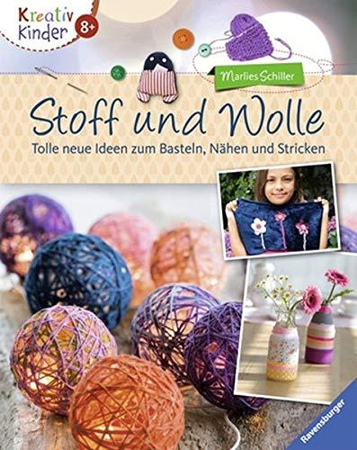 Stoff und Wolle: Tolle neue Ideen zum Basteln, Nähen und Stricken (Kreativ Kinder)