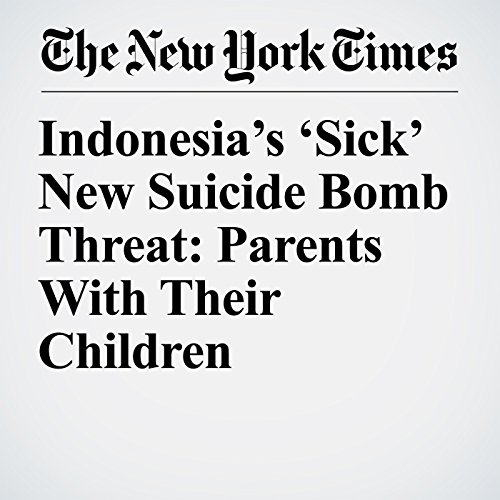 Indonesia's 'Sick' New Suicide Bomb Threat: Parents With Their Children copertina