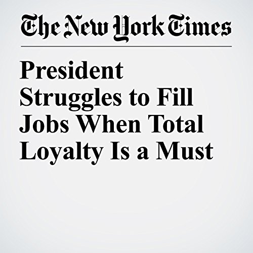President Struggles to Fill Jobs When Total Loyalty Is a Must copertina