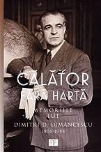 Calator Fara Harta: Memoriile lui Dimitri D. Dimancescu