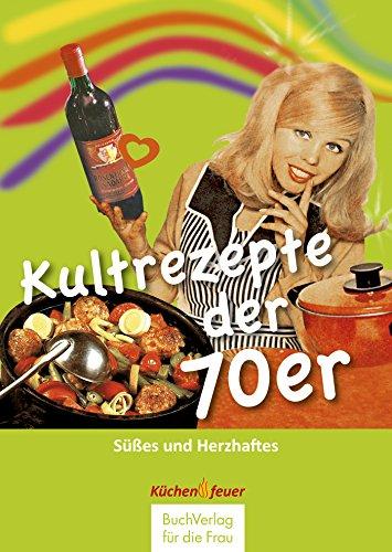 Kultrezepte der 70er (Küchenfeuer)
