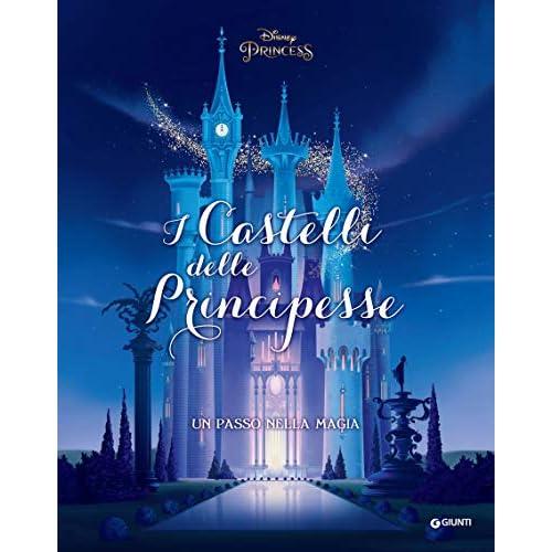 Disney Princess. I Castelli delle Principesse: Un passo nella magia