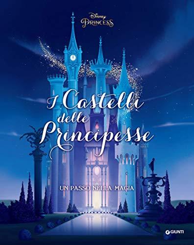 Disney Princess. I Castelli delle Principesse: Un passo nella magia di [Disney,]