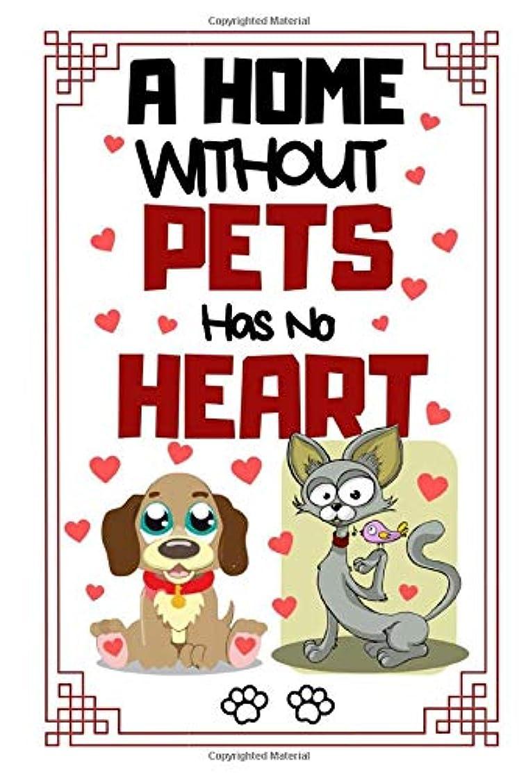 チャーミング程度進捗A Home Without Pets Has No Heart: Cat Dog Quote Funny Gift - Lined Notebook/Journal, 130 pages, 6