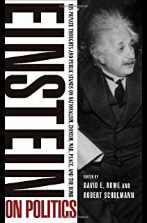 Einstein on Politics: His Private Thoughts and Public Stands on Nationalism, Zionism, War, Peace, and the Bomb