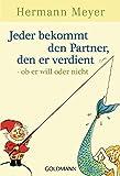 Jeder bekommt den Partner, den er verdient - ob er will oder nicht - Hermann Meyer