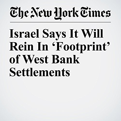 Israel Says It Will Rein In 'Footprint' of West Bank Settlements copertina