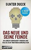 Das Neue und seine Feinde: Wie Ideen verhindert werden und wie sie sich trotzdem durchsetzen, plus E-Book inside (ePub, mobi oder pdf) - Gunter Dueck